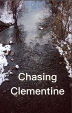 Chasing Clementine  by Teenagegarbage15