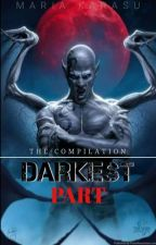 Darkest Part [The Compilation] by mariakarasu