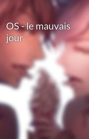 OS - le mauvais jour by yaniti