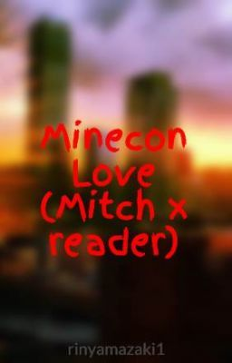 Minecon Love (Mitch x reader)