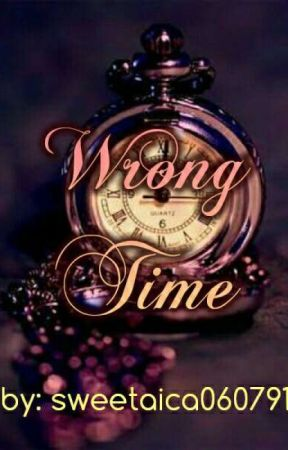 WRONG TIME (COMPLETED) by sweetaica060791
