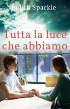 Tutta La Luce Che Abbiamo (ex Ugly Girl) by AngelRose74