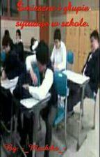 Śmieszne i głupie sytuacje w szkole/klasie by Siuzan