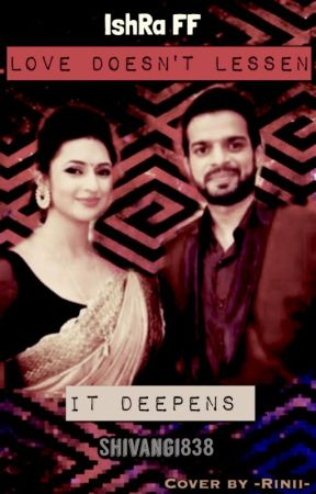 IshRa FF- Love Doesn't Lessen, In fact it Deepens (COMPLETED) by shivangi838