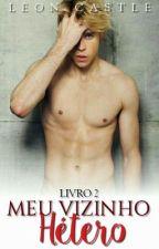 MEU VIZINHO HÉTERO -LIVRO 2 (ROMANCE GAY) by LeonCastle07
