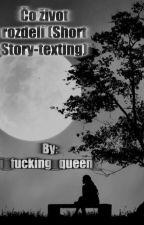 Čo život rozdelí (Short Story-texting) ~DOKONČENÉ~ by i_fucking_queen_