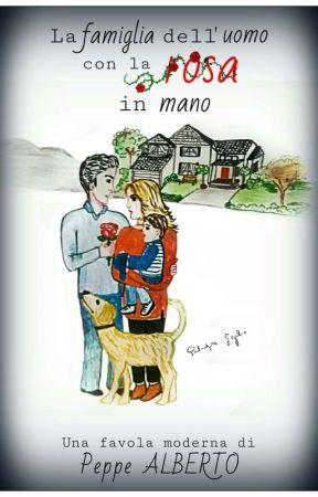 La famiglia dell'uomo con la rosa in mano (Saga della Rosa Vol.2 #Wattys2019) by PeppeAlberto