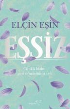 EŞSİZ #Wattys2017 by isimsizgece