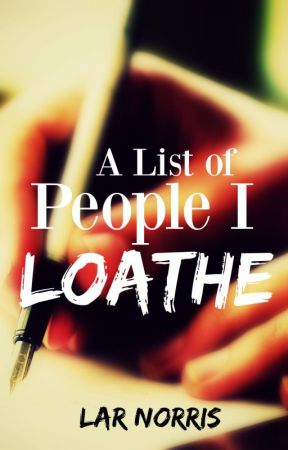 A List of People I Loathe by lar184