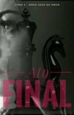 Ato Final- Livro 3 ( Série Jogo do Amor) by DeVioli