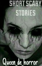 SHORT SCARY STORIES by queen_de_horror
