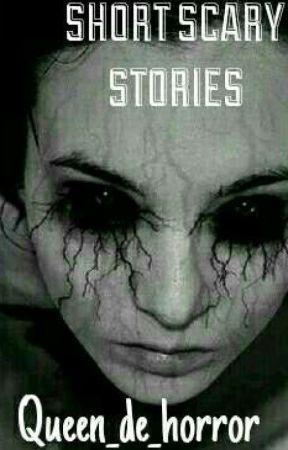 SHORT SCARY STORIES by queen_de_horror