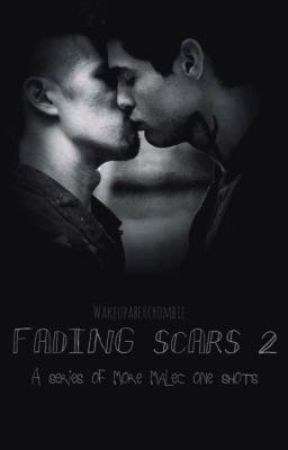 Fading Scars 2: A Series of Malec One Shots by Kersten_Noelle