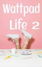 Wattpad Life 2  by granulada