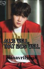 All's Well, That Ends Well(BTS Fanfiction)SUGA by minavrilsuga