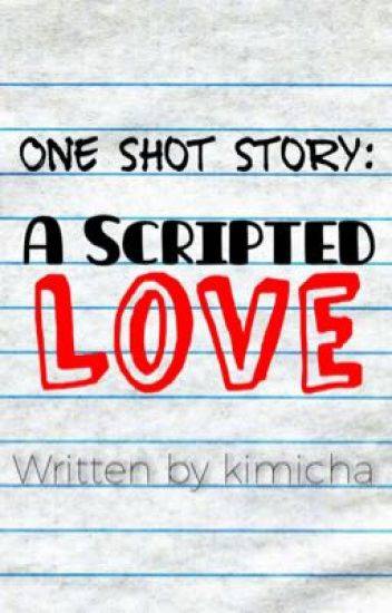 One Shot Story : A Scripted Love