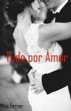 Tudo por Amor by Senhorita_Ferrer