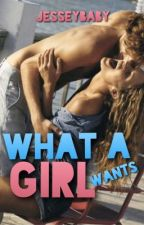 What a Girl Wants (Completed) by Jesseybaby