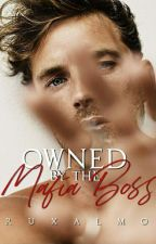 Owned by the Mafia Boss [ COMPLETED ] by RuxAlmo