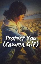 Protect You (Camren G!P) by enesaenz