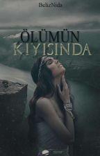 ÖLÜMÜN KIYISINDA by BelizNida