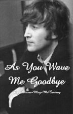 As You Wave Me Goodbye  by Aurora-May-McCartney