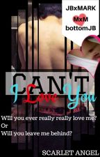 CAN'T I Love You (JB×Mark) by ScarletSAmstorm2