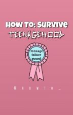How To: Survive Teenagehood  by howto_