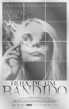 Filha De um Bandido 🔫 by AnaJuhVasconcelos