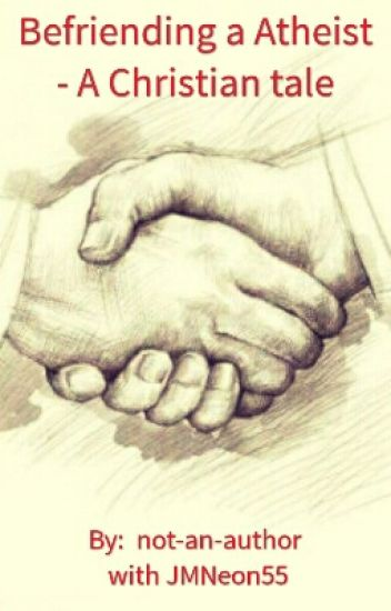 Befriending a Atheist- a Christian tale