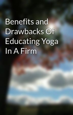 Benefits and Drawbacks Of Educating Yoga In A Firm by doctorcook5