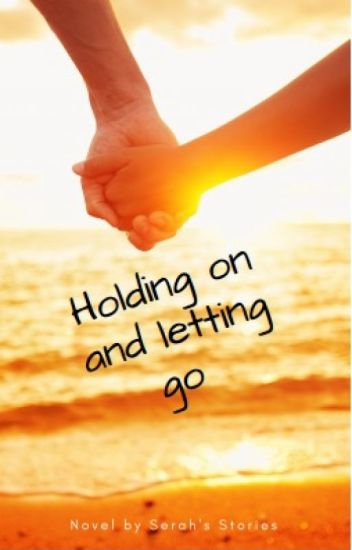 Holding on and letting go