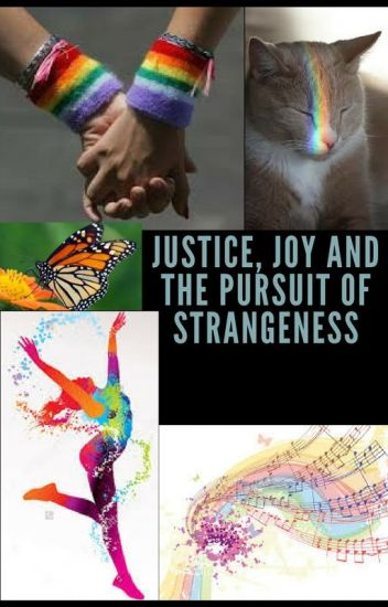 Justice, Joy and the Pursuit of Strangeness