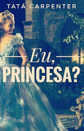 Eu, princesa? - Thayná Castelo by tatacastelo