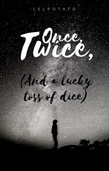 Once, Twice, (And a lucky toss of dice)