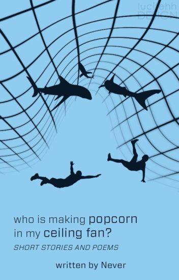Who Is Making Popcorn In My Ceiling Fan