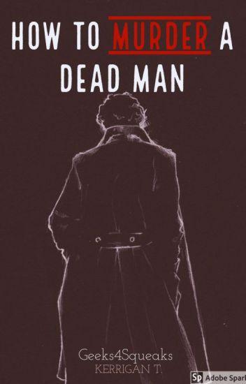 How to Murder a Dead Man : Sherlock
