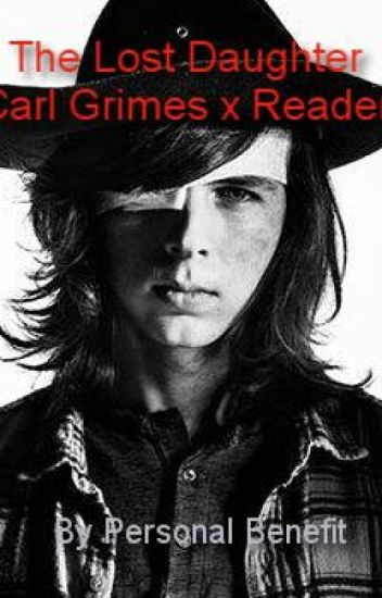 The Lost Daughter (Carl Grimes x Reader)
