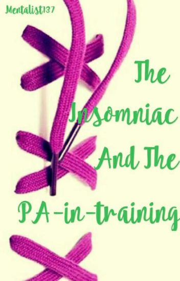The Insomniac and the PA-in-training