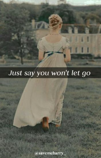Just say you won't let go|| h.s.