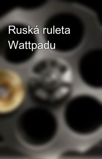 Ruská ruleta Wattpadu