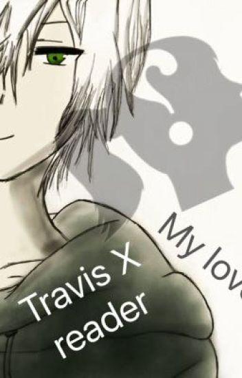 TravisXReader My Love
