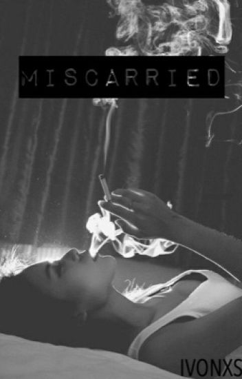 Miscarried