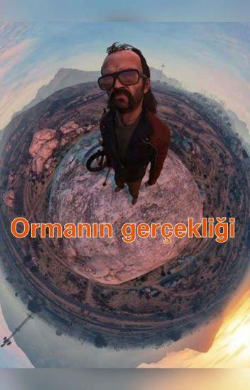 ORMANIN GERÇEKLİGİ