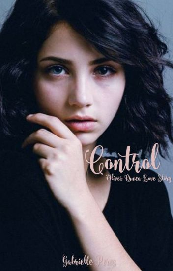 Control -Oliver Queen Love Story-
