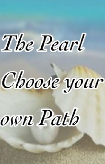 The Pearl: Choose your own path