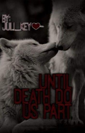 ~Until Death Do Us Part~