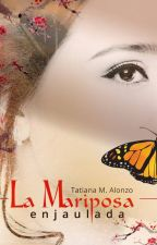 La Mariposa Enjaulada © by TatianaMAlonzo