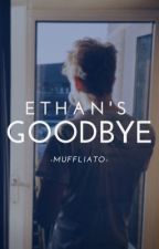 Ethan's Goodbye ✔️ by -muffliato-