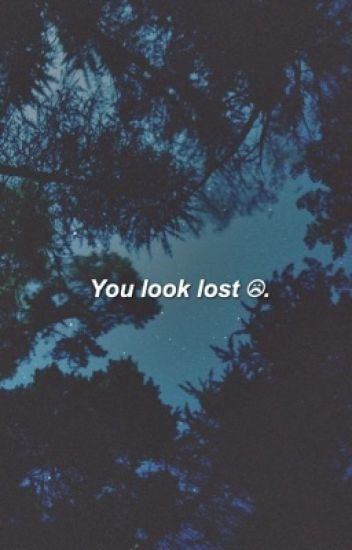 you look lost.